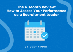 The 6-Month Review: How to Assess Your Performance as a Recruitment Leader